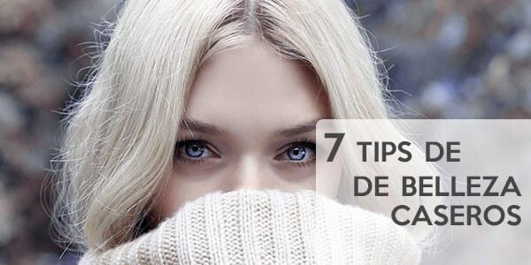 7 Consejos de belleza caseros